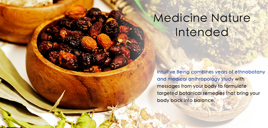 Intuitive Being combines years of ethnobotany  and medical anthropology study with messages from your body to formulate targeted botanical remedies that bring your body back into balance.
